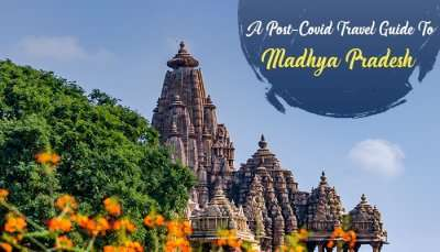 Post-Covid Travel Guide To Madhya Pradesh