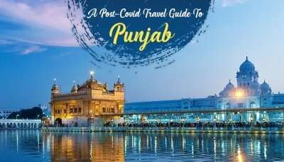 Post-Covid Travel Guide To Punjab